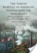 The Forced Removal of American Indians from the Northeast