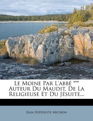 Le Moine Par L'Abbe *** Auteur Du Maudit, de La Religieuse Et Du Jesuite...
