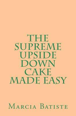 The Supreme Upside Down Cake Made Easy