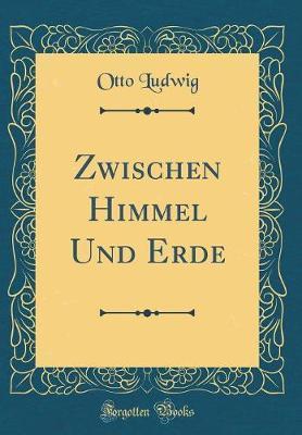 Zwischen Himmel Und Erde (Classic Reprint)
