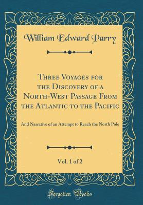 Three Voyages for the Discovery of a North-West Passage from the Atlantic to the Pacific, Vol. 1 of 2