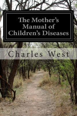 The Mother's Manual of Children's Diseases