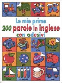 Le mie prime 200 parole in inglese con adesivi