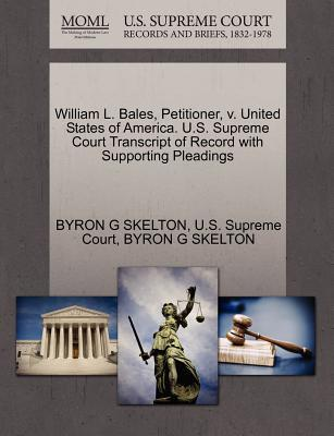 William L. Bales, Petitioner, V. United States of America. U.S. Supreme Court Transcript of Record with Supporting Pleadings
