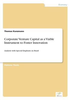 Corporate Venture Capital as a Viable Instrument to Foster Innovation