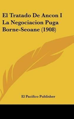 El Tratado de Ancon I La Negociacion Puga Borne-Seoane (1908)