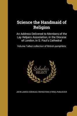 SCIENCE THE HANDMAID OF RELIGI