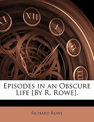 Episodes in an Obscure Life £By R. Rowe]