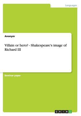 Villain or hero? - Shakespeare's image of Richard III
