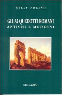 Gli acquedotti romani antichi e moderni