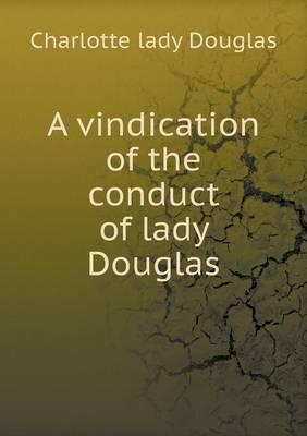A Vindication of the Conduct of Lady Douglas