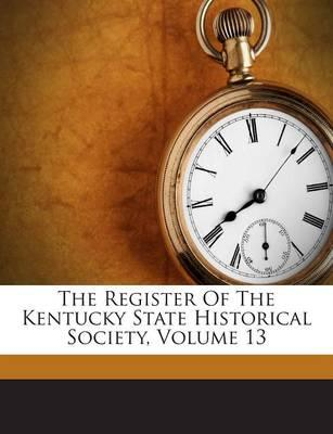 The Register of the Kentucky State Historical Society, Volume 13
