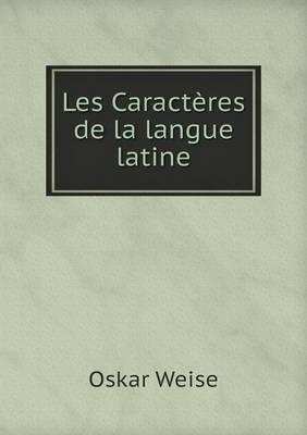 Les Caracteres de La Langue Latine