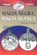 Magia Negra, Magia Blanca/Black Magic, White Magic