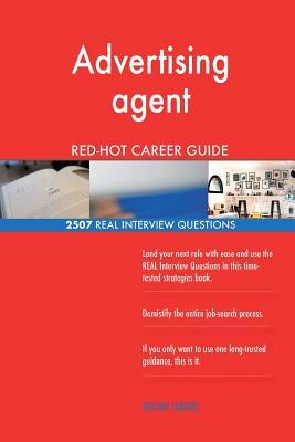 Advertising agent RED-HOT Career Guide; 2507 REAL Interview Questions