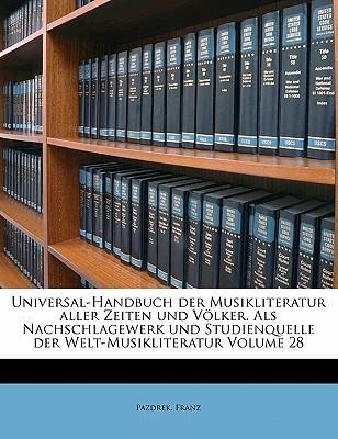 Universal-Handbuch Der Musikliteratur Aller Zeiten Und Volker. ALS Nachschlagewerk Und Studienquelle Der Welt-Musikliteratur Volume 28