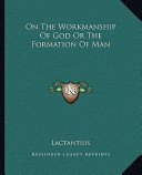 On the Workmanship of God Or the Formation of Man