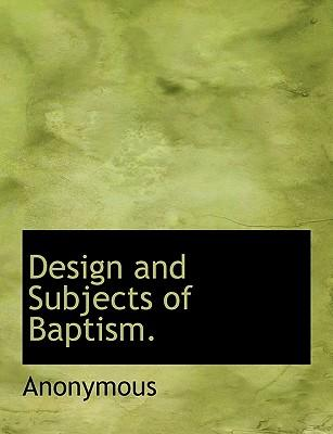 Design and Subjects of Baptism