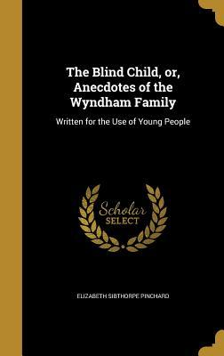BLIND CHILD OR ANECDOTES OF TH