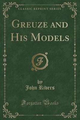 Greuze and His Models (Classic Reprint)