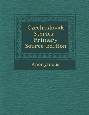 Czechoslovak Stories - Primary Source Edition