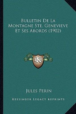 Bulletin de La Montagne Ste. Genevieve Et Ses Abords (1902)