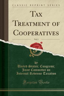 Tax Treatment of Cooperatives, Vol. 2 (Classic Reprint)