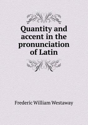 Quantity and Accent in the Pronunciation of Latin