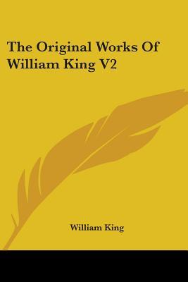 The Original Works of William King