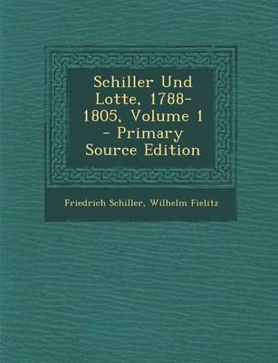 Schiller Und Lotte, 1788-1805, Volume 1