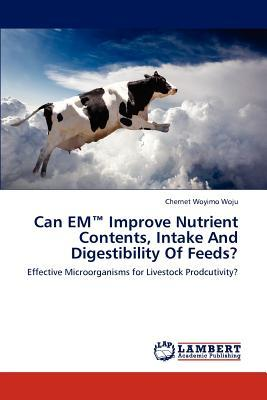 Can EM™ Improve Nutrient Contents, Intake And Digestibility Of Feeds?