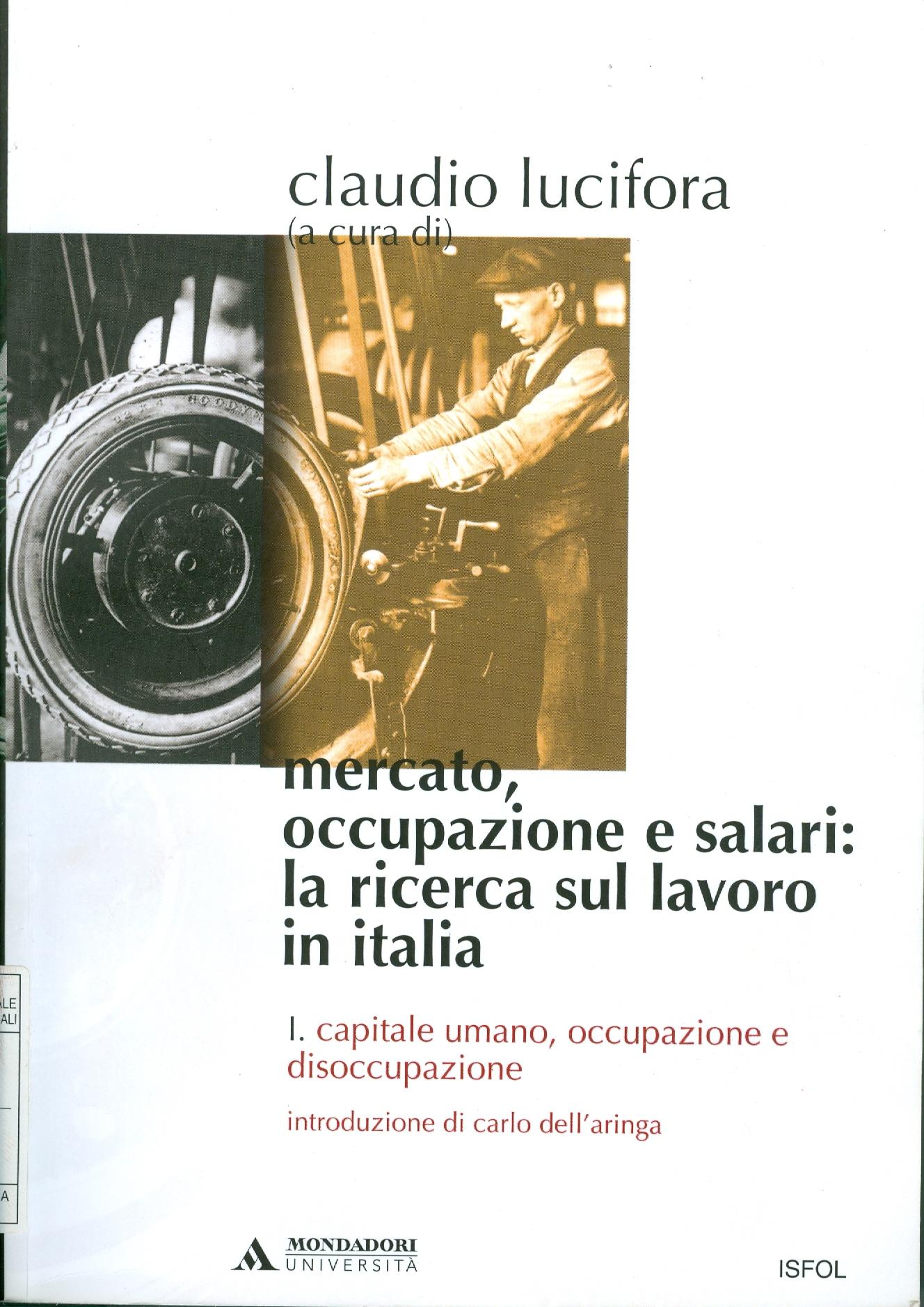 Mercato, occupazione e salari: la ricerca sul lavoro in Italia. Vol. 1: Capitale umano, occupazione e disoccupazione.
