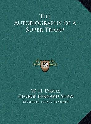 The Autobiography of a Super Tramp the Autobiography of a Super Tramp