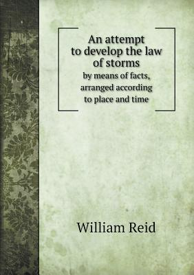 An Attempt to Develop the Law of Storms by Means of Facts, Arranged According to Place and Time