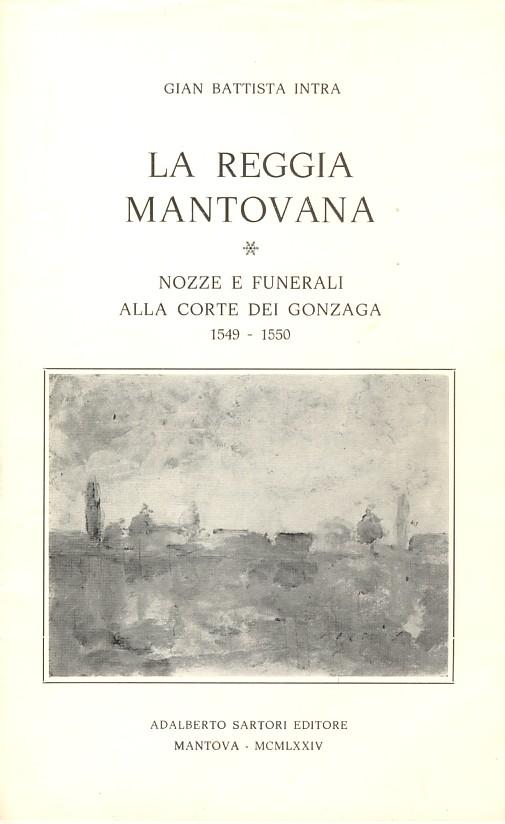 La reggia mantovana - Nozze e funerali alla corte dei Gonzaga 1549-1550