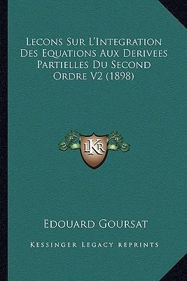 Lecons Sur L'Integration Des Equations Aux Derivees Partielles Du Second Ordre V2 (1898)