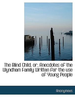 Blind Child, Or, Anecdotes of the Wyndham Family Written for