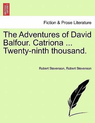 The Adventures of David Balfour. Catriona ... Twenty-ninth thousand