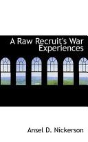 A Raw Recruit's War Experiences