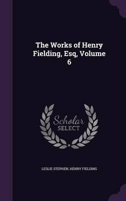 The Works of Henry Fielding, Esq, Volume 6