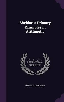 Sheldon's Primary Examples in Arithmetic
