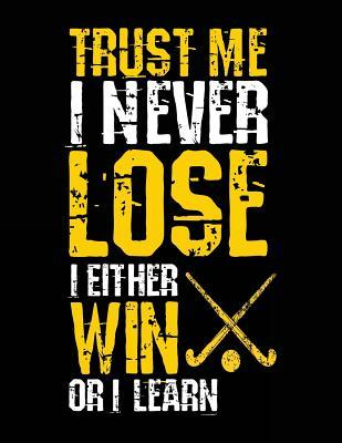 Trust Me I Never Lose I Either Win or I Learn