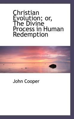Christian Evolution; Or, the Divine Process in Human Redemption