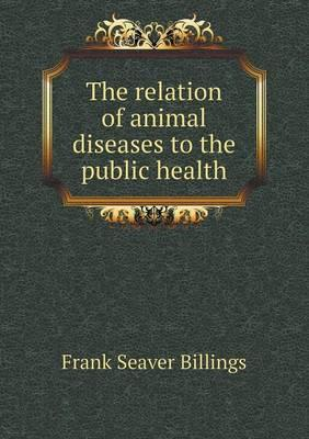 The Relation of Animal Diseases to the Public Health