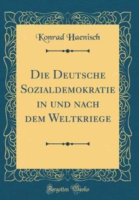 Die Deutsche Sozialdemokratie in und nach dem Weltkriege (Classic Reprint)