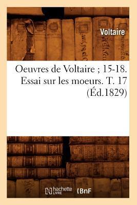 Oeuvres de Voltaire ; 15-18. Essai Sur les Moeurs. T. 17 (ed.1829)