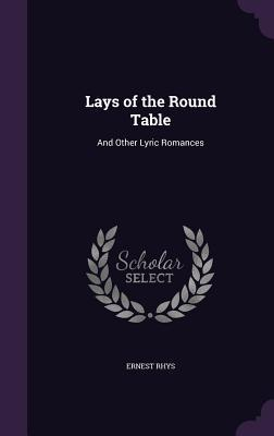 Lays of the Round Table, and Other Lyric Romances