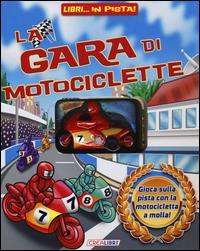 La gara di motociclette. Libri... in pista! Ediz. illustrata. Con gadget
