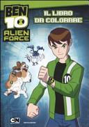 Ben 10 Alien Force. Il libro da colorare