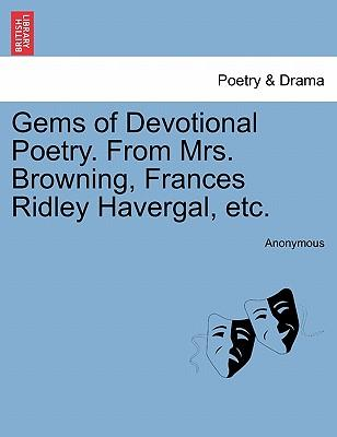Gems of Devotional Poetry. From Mrs. Browning, Frances Ridley Havergal, etc.